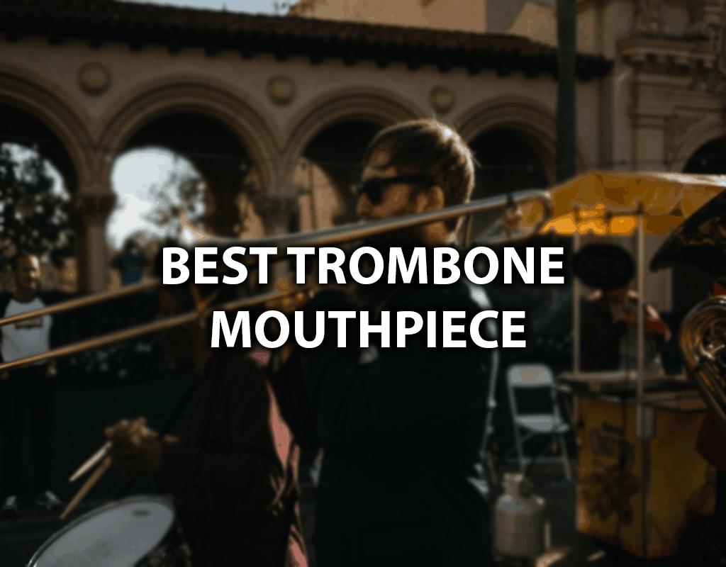 best trombone mouthpiece