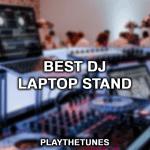 best dj laptop stand
