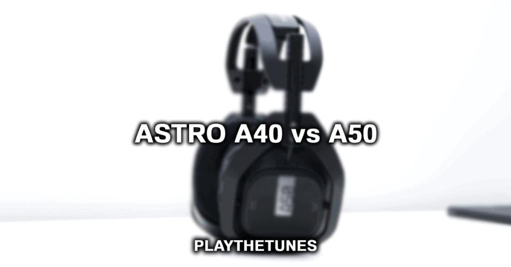 astro a40 vs a50