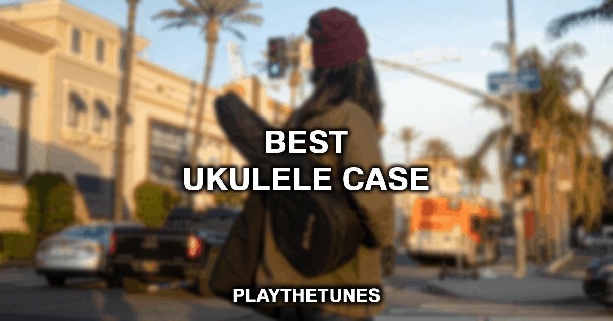 best ukulele case